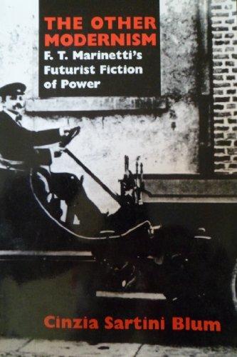 The Other Modernism: F. T. Marinetti's Futurist Fiction of Power: Blum, Cinzia Sartini
