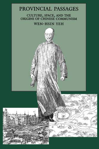 Provincial Passages: Culture, Space and the Origins of Chinese Communism (Hardback): Wen-hsin Yeh