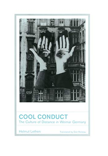 Cool Conduct: The Culture of Distance in Weimar Germany (Weimar and Now: German Cultural Criticism)...