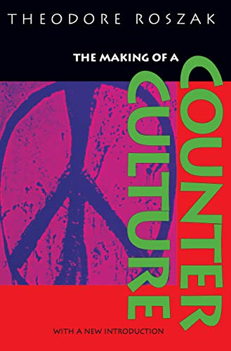 9780520201224: The Making of a Counter Culture: Reflections on the Technocratic Society and Its Youthful Opposition