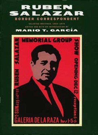 Border Correspondent: Selected Writings, 1955-1970: Salazar, Ruben (Edited by Mario T. Garcia)