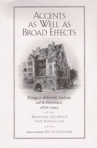Accents as Well as Broad Effects. Writings on Architecture, Landscape, and the Environment, 1876-...