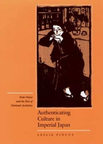 Authenticating Culture in Imperial Japan: Kuki Shuzo: Leslie Pincus