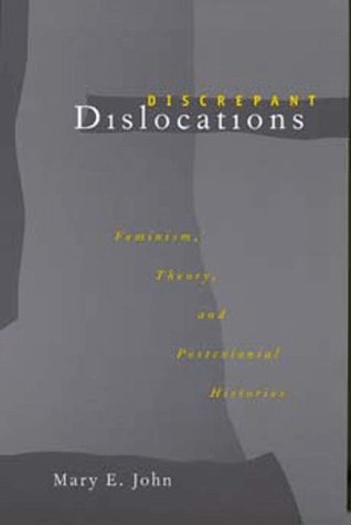 Discrepant Dislocations Feminism, Theory, and Postcolonial Histories