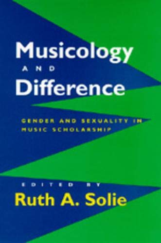 9780520201460: Musicology and Difference: Gender and Sexuality in Music Scholarship