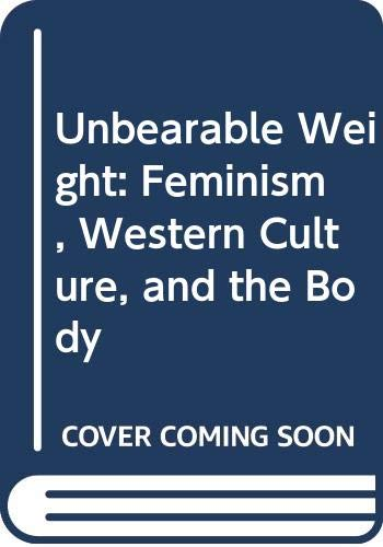 9780520201484: Unbearable Weight: Feminism, Western Culture, and the Body
