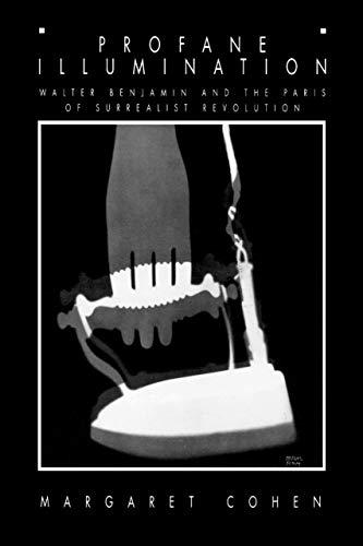 9780520201507: Profane Illumination: Walter Benjamin and the Paris of Surrealist Revolution (Weimar and Now: German Cultural Criticism)