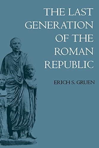 Last Generation of the Roman Republic: Erich S. Gruen