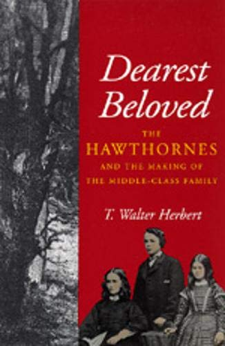 9780520201552: Dearest Beloved: The Hawthornes and the Making of the Middle-Class Family (The New Historicism: Studies in Cultural Poetics)