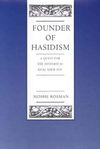 Founder of Hasidism: A Quest for the: Rosman, Moshe.