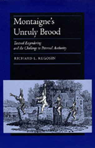 Montaigne's Unruly Brood: Textual Engendering and the Challenge to Paternal Authority: Regosin...