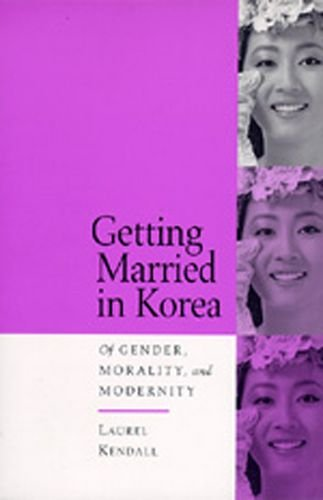 9780520201989: Getting Married in Korea: Of Gender, Morality, and Modernity