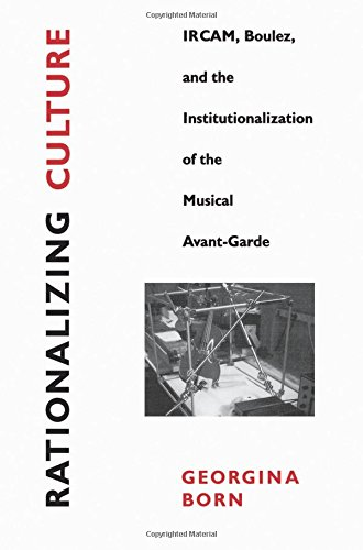 9780520202160: Rationalizing Culture: Ircam, Boulez, and the Institutionalization of the Musical Avant-Garde (Association)