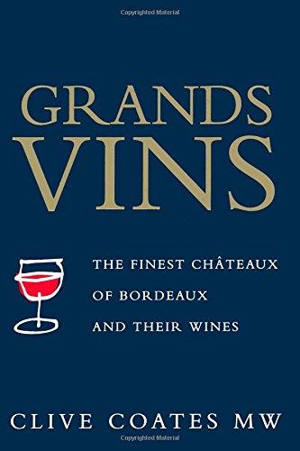 Grands Vins: The Finest Châteaux of Bordeaux: Coates, Clive