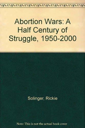 9780520202566: Abortion Wars: A Half Century of Struggle, 1950–2000