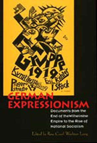 9780520202641: German Expressionism: Documents from the End of the Wilhelmine Empire to the Rise of National Socialism (Documents of Twentieth-Century Art)