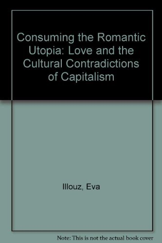 9780520202757: Consuming the Romantic Utopia: Love and the Cultural Contradictions of Capitalism