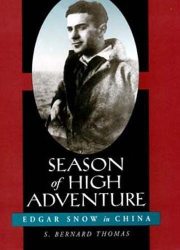 9780520202764: Season of High Adventure: Edgar Snow in China (Philip E.Lilienthal Books)