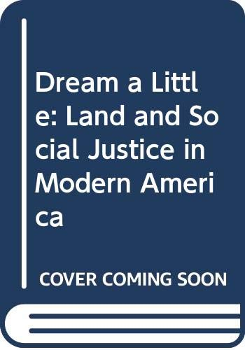 9780520202863: Dream a Little: Land and Social Justice in Modern America