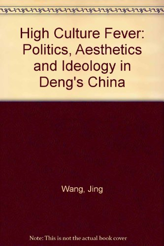 9780520202948: High Culture Fever: Politics, Aesthetics and Ideology in Deng's China