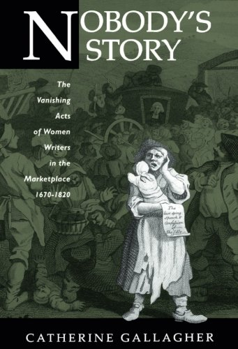 9780520203389: Nobody's Story: The Vanishing Acts of Women Writers in the Marketplace, 1670-1820 (New Historicism-Studies in Cultural Poetics, No. 31)