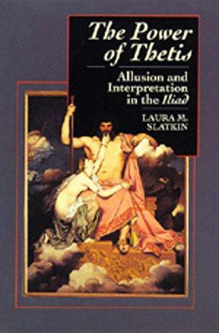 The Power of Thetis: Allusion and Interpretation in the Iliad: Slatkin, Laura M.