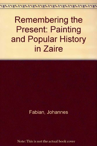 9780520203754: Remembering the Present: Painting and Popular History in Zaire