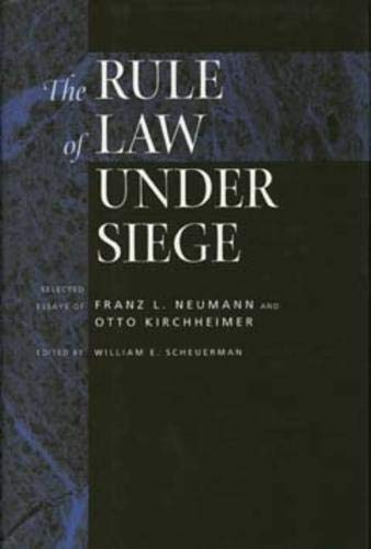 9780520203792: The Rule of Law Under Siege: Selected Essays of Franz L. Neumann and Otto Kirchheimer (Weimar and Now: German Cultural Criticism)