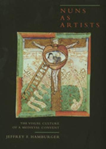 Nuns as Artists: The Visual Culture of a Medieval Convent: Hamburger, Jeffrey F.