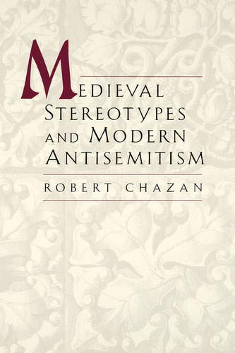Medieval Stereotypes and Modern Antisemitism: Chazan, Robert