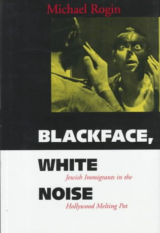 9780520204072: Blackface, White Noise: Jewish Immigrants in the Hollywood Melting Pot