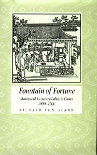 Fountain of Fortune: Money and Monetary Policy in China, 1000-1700: von Glahn, Richard