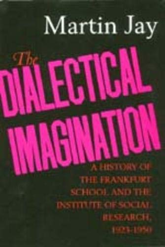 9780520204232: The Dialectical Imagination: A History of the Frankfurt School and the Institute of Social Research, 1923-1950 (Weimar & Now: German Cultural Criticism)