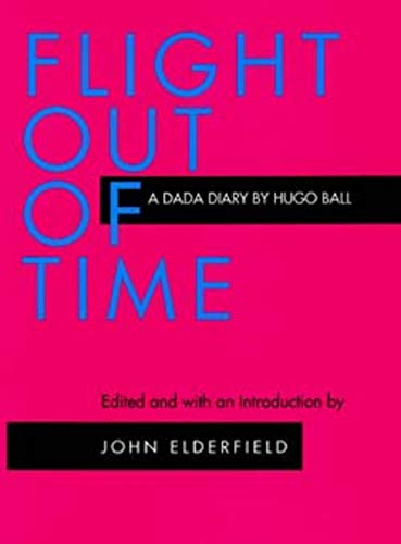 9780520204409: Flight Out of Time: A Dada Diary (Documents of Twentieth-Century Art)