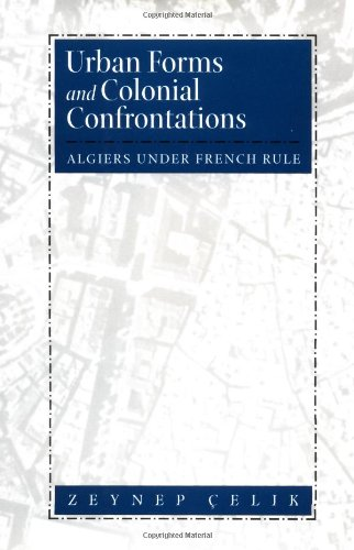 9780520204577: Urban Forms and Colonial Confrontations: Algiers Under French Rule