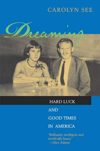 Dreaming: Hard Luck and Good Times in America: Carolyn See