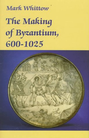 9780520204966: The Making of Byzantium, 600-1025