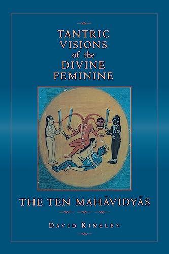 9780520204997: Tantric Visions of the Divine Feminine: The Ten Mahavidyas