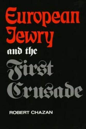 European Jewry and the First Crusade: Chazan, Robert