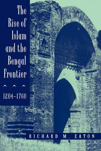 9780520205079: The Rise of Islam and the Bengal Frontier, 1204-1760 (Comparative Studies on Muslim Societies)