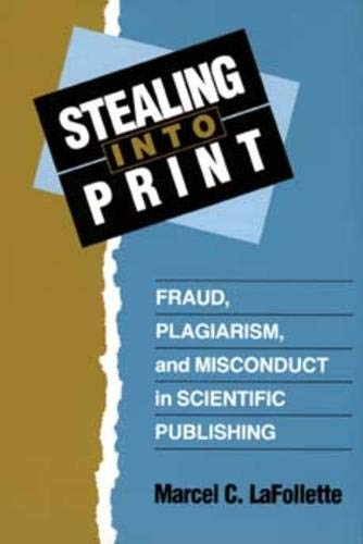 9780520205130: Stealing Into Print: Fraud, Plagiarism, and Misconduct in Scientific Publishing