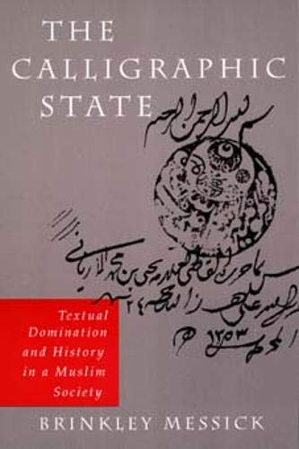 9780520205154: The Calligraphic State: Textual Domination and History in a Muslim Society (Comparative Studies on Muslim Societies)
