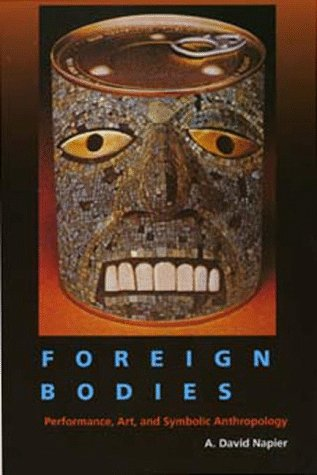 9780520205178: Foreign Bodies: Performance, Art, and Symbolic Anthropology