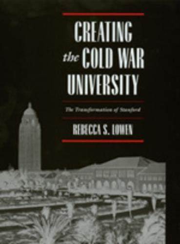 9780520205413: Creating the Cold War University: The Transformation of Stanford