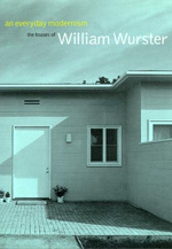 EVERYDAY MODERNISM: THE HOUSES OF WILLIAM WURSTER.