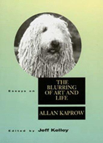Essays On The Blurring Of Art &: Allan Kaprow
