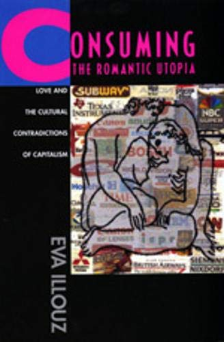 9780520205710: Consuming the Romantic Utopia: Love and the Cultural Contrad: Love and the Cultural Contradictions of Capitalism