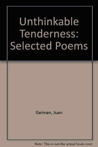 Unthinkable Tenderness: Selected Poems (0520205863) by Gelman, Juan