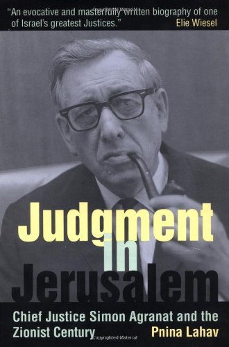 Judgement in Jerusalem: Chief Justice Simon Agranat and the Zionist Century: Lahav, Pnina