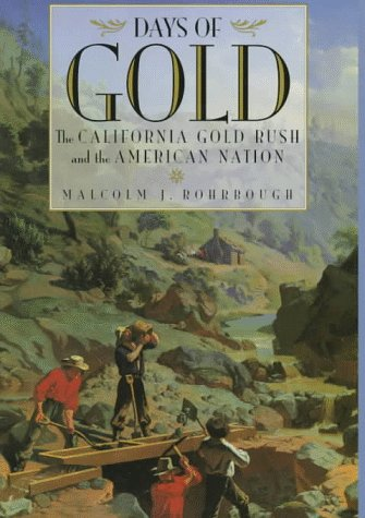 Days of Gold: The California Gold Rush and the American Nation: Rohrbough, Malcolm J.